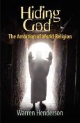 Hiding God - The Ambition of World Religion