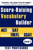 Score-Raising Vocabulary Builder for ACT and SAT Prep & Advanced TOEFL and SSAT Study