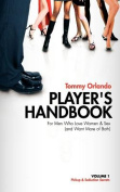 Player's Handbook Volume 1 - Pickup and Seduction Secrets For Men Who Love Women & Sex