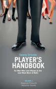Player's Handbook Volume 2 - Advanced Pickup and Seduction Secrets For Men Who Love Women & Sex