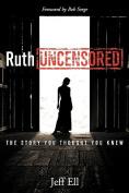 Ruth Uncensored