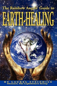 The Rainbow Angels' Guide to Earth-Healing