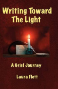 Writing Toward the Light - A Grief Journey