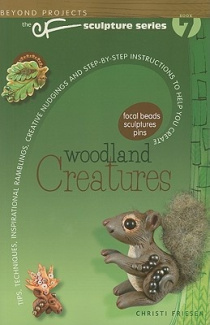 Woodland Creatures: Tips, Techniques, Inspirational Ramblings, Creative Nudgings and Step-By-Step Instructions to Help You Create