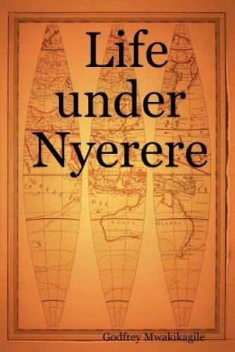 Life Under Nyerere by Godfrey, Mwakikagile.