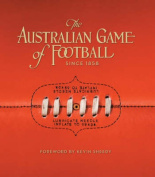The Australian Game of Football Since 1858
