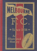 The Illustrated History of Melbourne FC Since 1858
