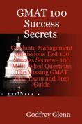 GMAT100 Success Secrets Graduate Management Admissions Test 100 Success Secrets - 100 Most Asked Questions