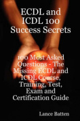 ECDL and ICDL 100 Success Secrets - 100 Most Asked Questions