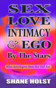 SEX LOVE INTIMACY and EGO BY THE STARS