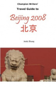Champion Writers' Travel Guide to Beijing 2008