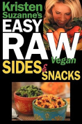 Kristen Suzanne's Easy Raw Vegan Sides & Snacks  : Delicious & Easy Raw Food Recipes for Side Dishes, Snacks, Spreads, Dips, Sauces & Breakfast