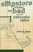 Alligators Under My Bed and Other Nebraska Tales