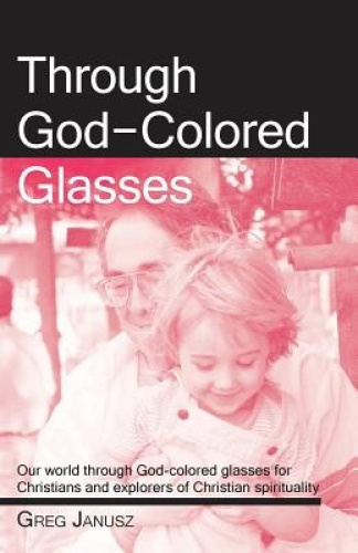 Through God-Colored Glasses by Greg Janusz.