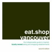 Eat.Shop Vancouver BC