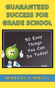 Guaranteed Success for Grade School 50 Easy Things You Can Do Today!