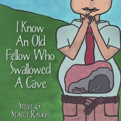 I Know An Old Fellow Who Swallowed A Cave