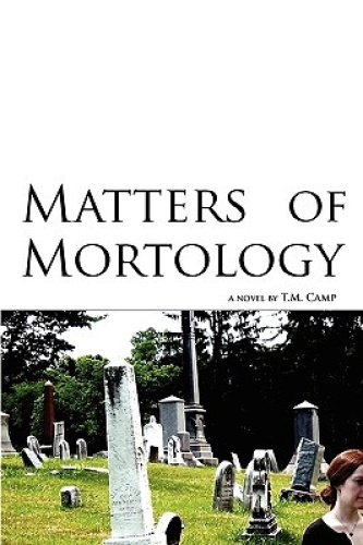Matters of Mortology by T M Camp.