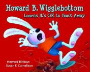 Howard B. Wigglebottom Learns It's Ok to Back Away
