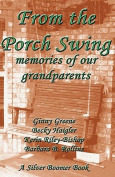 From the Porch Swing - Memories of Our Grandparents