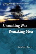 Unmaking War, Remaking Men
