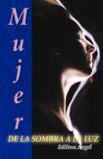 Mujer de La Sombra a la Luz [Spanish]