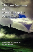 The Lost Sermons of Scottish Baptist Peter Grant, the Highland Herald