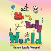 A Silly Wacky World