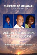 The Faces of Struggles Such As Cancers are on the Journey to God's Glory