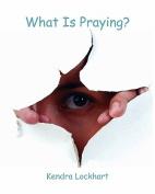 What Is Praying?