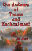 The Autumn of Traces and Enchantment
