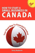 How to Start A Small Business in Canada - Your Road Map To Financial Freedom
