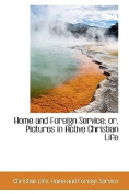 Home and Foreign Service; or, Pictures in Active Christian Life