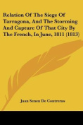 Relation of the Siege of Tarragona, and the Storming and Capture of That City by the French, in June, 1811