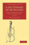 A Dictionary of Musicians, from the Earliest Ages to the Present Time 2 Volume Paperback Set