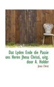 Dat Lyden Ende Die Passie Ons Heren Jhesu Christi, Uitg. Door A. Holder