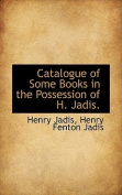 Catalogue of Some Books in the Possession of H. Jadis.