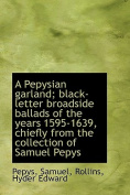 A Pepysian Garland; Black-letter Broadside Ballads of the Years 1595-1639, Chiefly from the Collecti