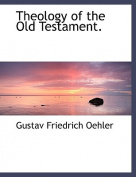Theology of the Old Testament. [Large Print]