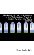 The Unity of Law, As Exhibited in the Relations of Physical, Social, Mental, and Moral Science