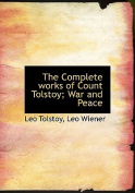The Complete Works of Count Tolstoy; War and Peace