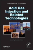 Acid Gas Injection and Other Advances in Natural Gas Engineering