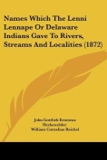 Names Which the Lenni Lennape or Delaware Indians Gave to Rivers, Streams and Localities