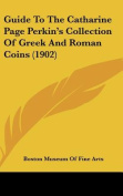 Guide to the Catharine Page Perkin's Collection of Greek and Roman Coins