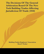 The Decisions of the General Arbitration Board of the New York Building Trades Affecting Jurisdiction of Trade