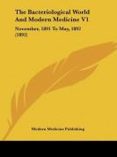 The Bacteriological World and Modern Medicine V1