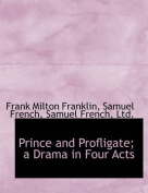 Prince and Profligate; A Drama in Four Acts