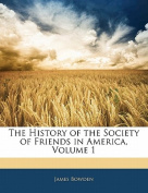 The History of the Society of Friends in America, Volume 1