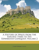 A History of Wales from the Earliest Times to the Edwardian Conquest, Volume 2