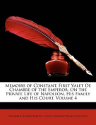 Memoirs of Constant, First Valet de Chambre of the Emperor, on the Private Life of Napoleon, His Family and His Court, Volume 4